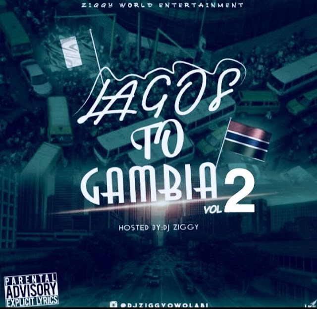 [Mixtape] Dj Ziggy – Lagos To Gambia Mixtape Vol 2