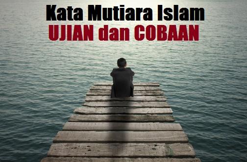 33+ Kata Mutiara Islam Tentang Ujian Hidup, Cobaan, dan Musibah