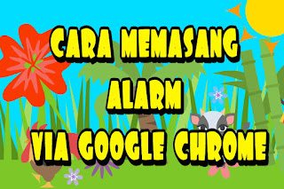 cara memasang alarm via google chrome