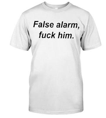 False alarm fuck him T Shirt Hoodie Sweatshirt