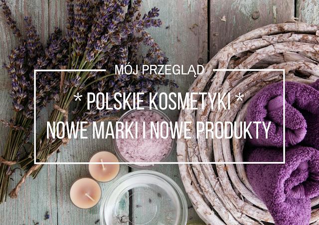 Co słychać w świecie polskich kosmetyków? Poznajcie nowe marki i nowe produkty #1