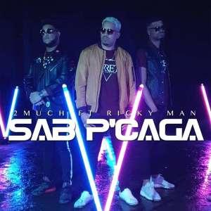 2MUCH – Sab P'Caga (feat. Ricky Man) 2019