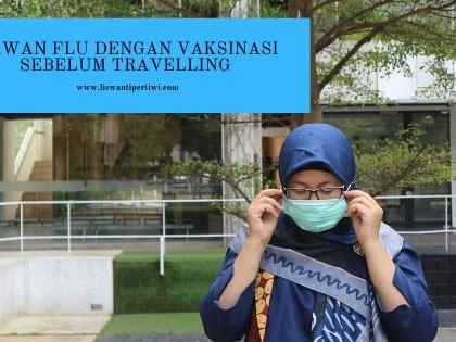 Lawan Flu Dengan Vaksinasi Sebelum Travelling