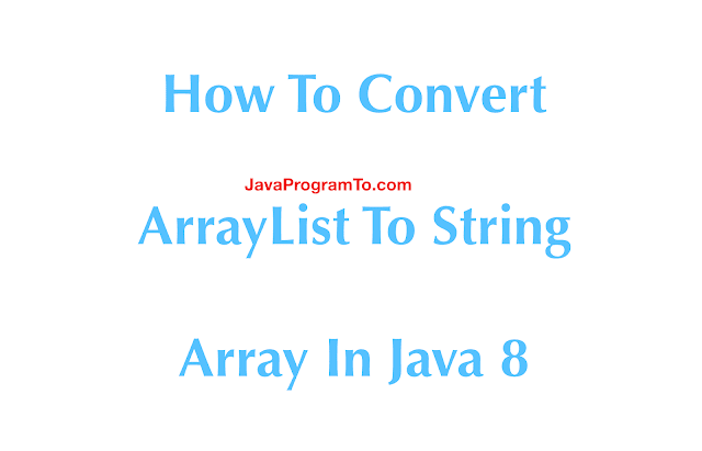 How To Convert ArrayList To String Array In Java 8 - toArray() Example