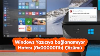 Windows 10 Yazıcıya Bağlanamıyor 0x0000011b Hatası Çözümü