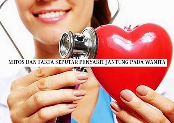 Mitos dan Fakta Seputar Penyakit Jantung Pada Wanita