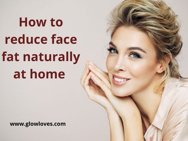 How to reduce face fat naturally at home