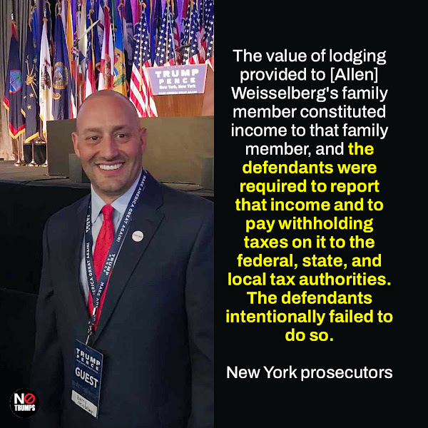 The value of lodging provided to [Allen] Weisselberg's family member constituted income to that family member, and the defendants were required to report that income and to pay withholding taxes on it to the federal, state, and local tax authorities. The defendants intentionally failed to do so. — New York prosecutors