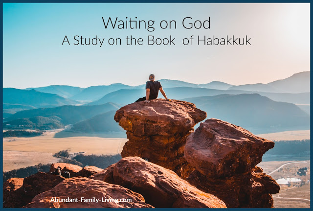 https://www.abundant-family-living.com/2019/10/wating-on-god-study-habakkuk.html