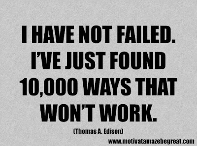 """Life Quotes About Success: """"I have not failed. I've just found 10,000 ways that won't work."""" - Thomas A. Edison"""