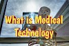 What is Medical Technology