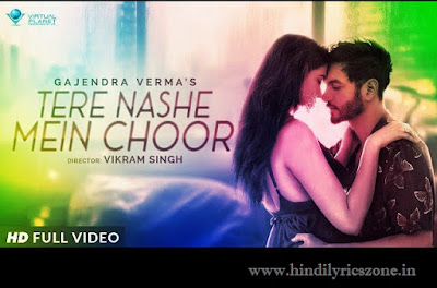 Gajendra Verma -Tere Nashe Mein Choor (तेरे नशे में चूर) Lyrics In Hindi