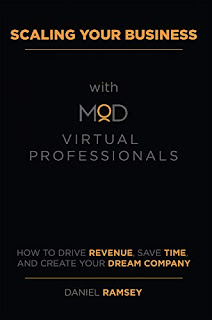 Scaling Your Business with MOD Virtual Professionals: How to Drive Revenue, Save Time, and Create Your Dream Company by Daniel Ramsey