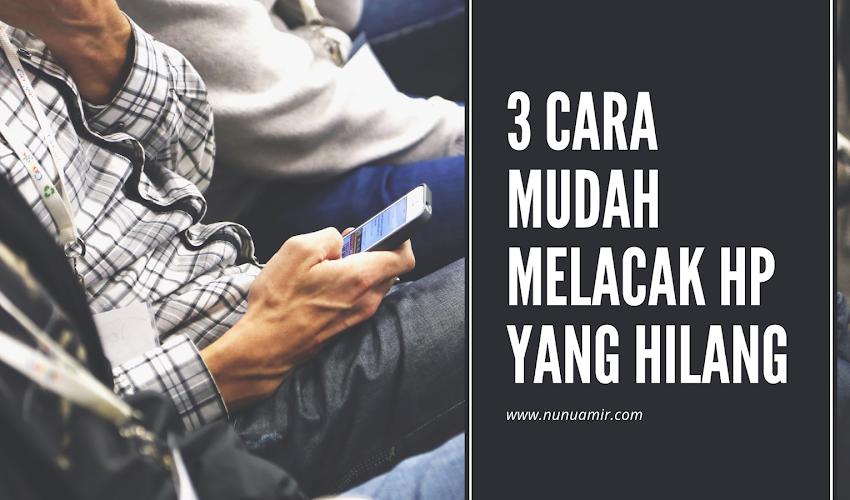 3 Cara Mudah Melacak HP Yang Hilang