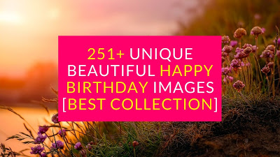 251+ Unique Beautiful Happy Birthday Images [Best Collection] - Free Download HD Images