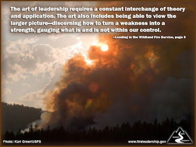 The art of leadership requires a constant interchange of theory and application. The art also includes being able to view the larger picture—discerning how to turn a weakness into a strength, gauging what is and is not within our control. –Leading in the Wildland Fire Service, page 9 (Fire with sun shining through smoke, producing an orange hue.)