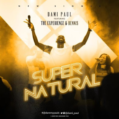Supernatural – Dami Paul Ft. The Experience & Dennis