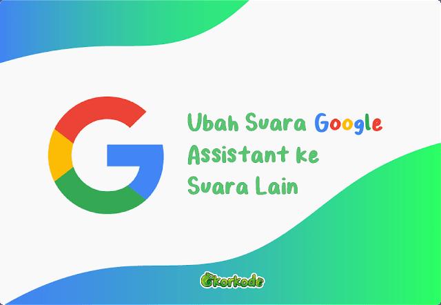Cara ubah suara asisten google android