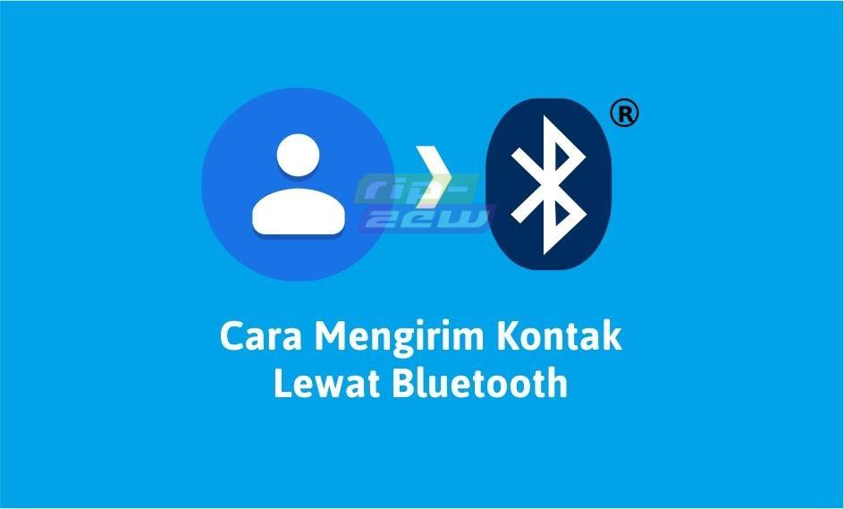 Cara Mengirim Kontak Lewat Bluetooth