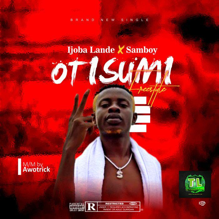 Ijoba-Lande-Otisumi-Ft-Samboy-Freestyle-mp3-download-Teelamford