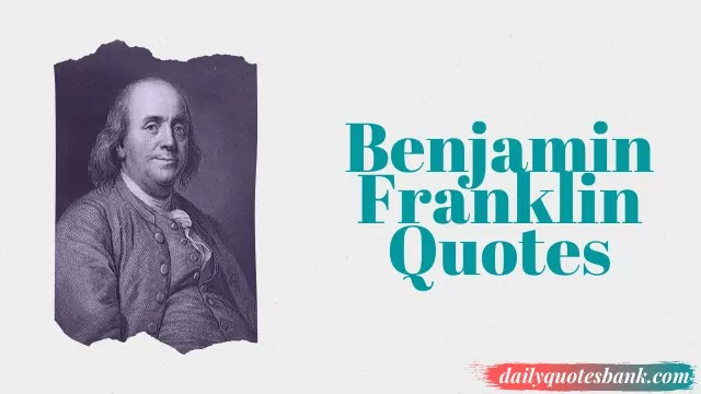 136 Benjamin Franklin Quotes That Will Help Think Positive