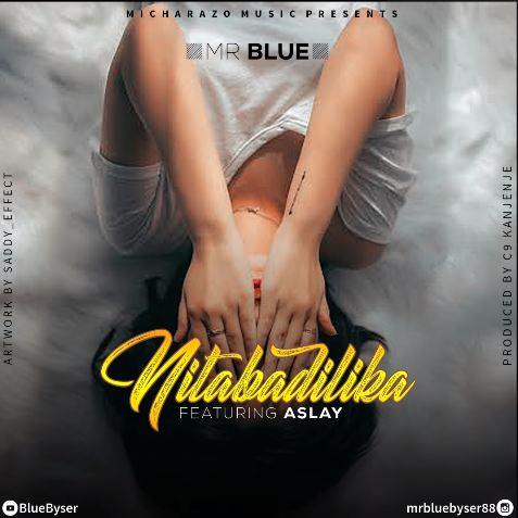 Mr Blue Ft. Aslay - NITABADILIKA
