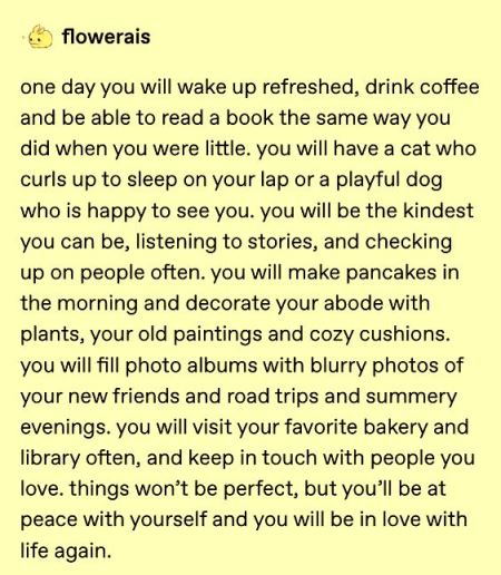 one day you will wake up refreshed, drink coffee, and be able to read a book. #floweraisquotes