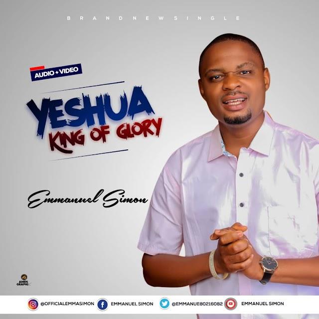 [Music + Video] YESHUA KING OF GLORY - Emmanuel Simon