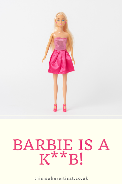 Barbie is a k**b!