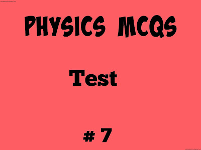 Physics Mcqs test No 7