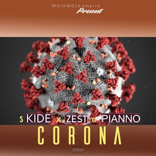 Audio |S Kide x Zest x Pianno – Corona| Download Mp3