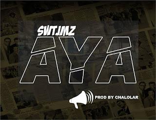 Download AYA by Swtjemz - www.naijamedialog.com.ng