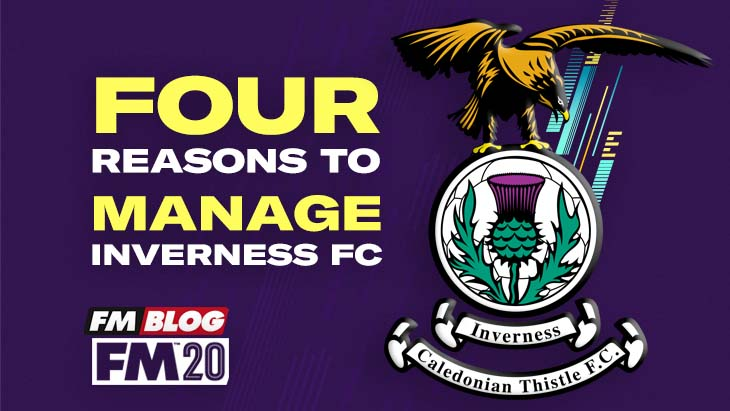 4 Reasons to Manage Inverness Caledonian Thistle in FM20
