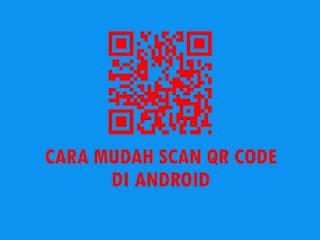2 Cara Mudah Scan QR Code (Kode QR) di Android