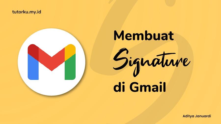 Cara Membuat dan Memasang Signature di Gmail Agar Emailmu Lebih Professional