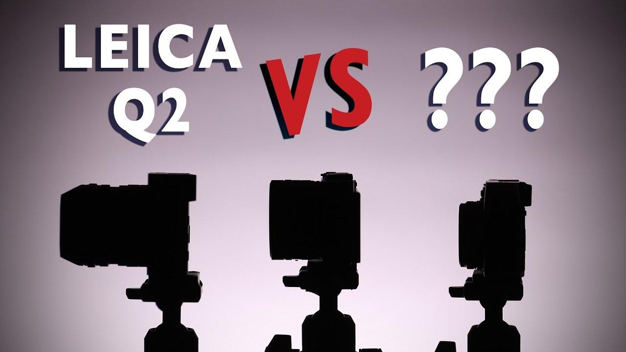 Leica Q2 vs ??? | Camera Comparison