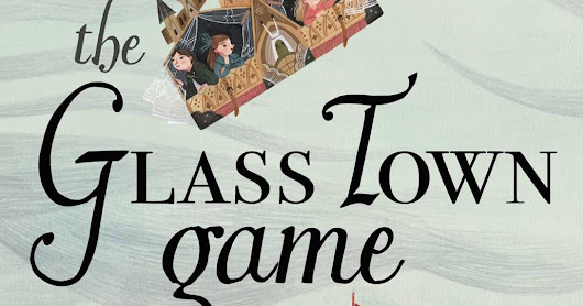 Book Review | The Glass Town Game by Catherynne M. Valente