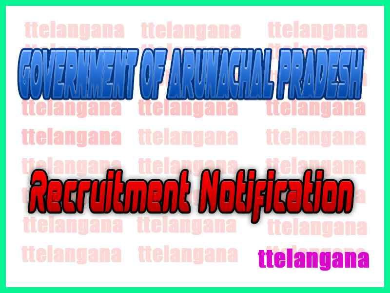 Government Of Arunachal Pradesh Recruitment Notification