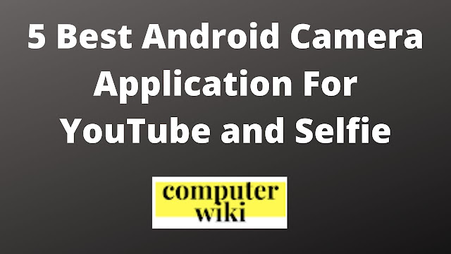 5 Best camera apps for Youtube and selfie