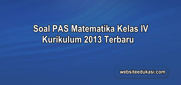Soal PAS Matematika Kelas 4 Kurikulum 2013 Tahun 2019