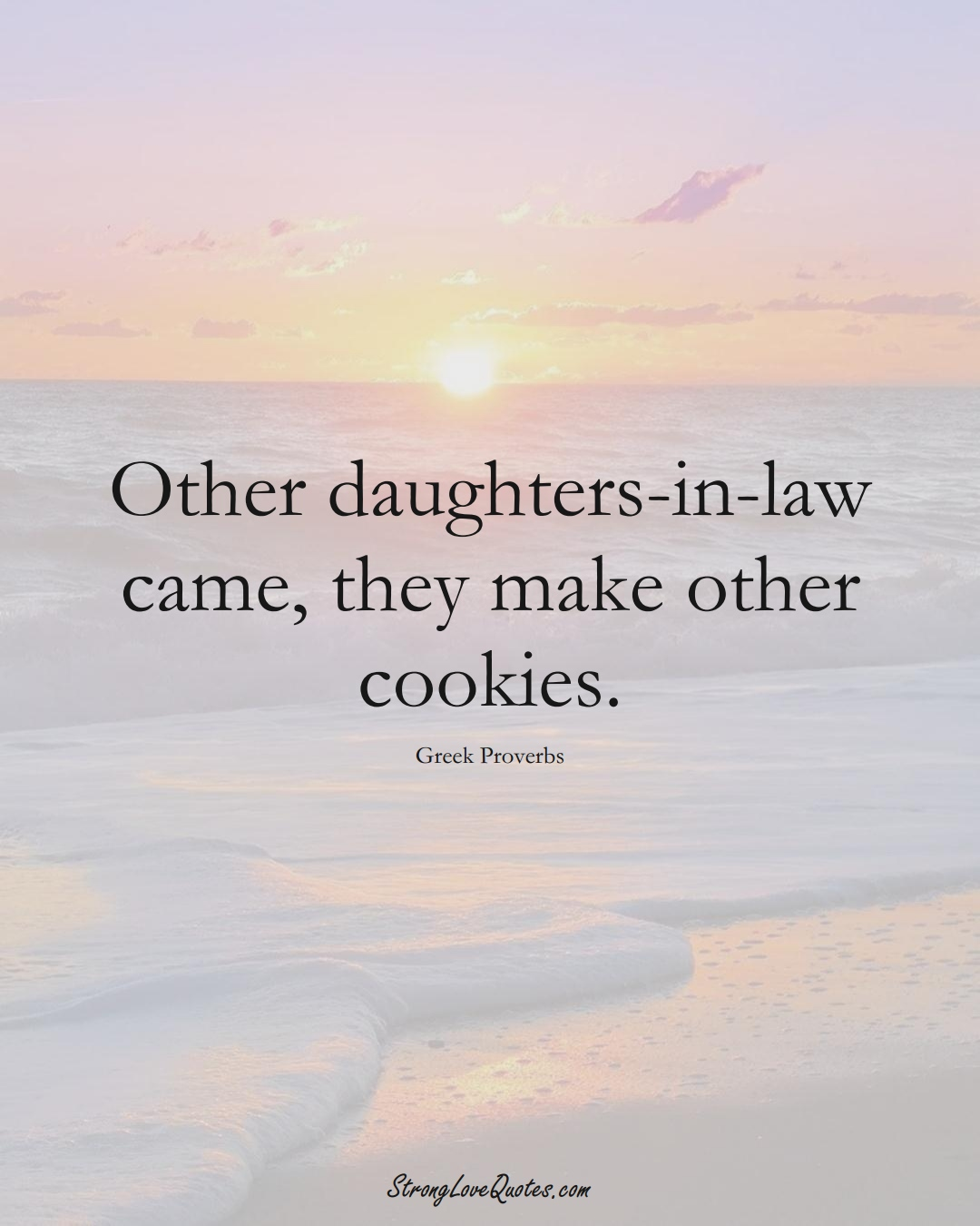 Other daughters-in-law came, they make other cookies. (Greek Sayings);  #EuropeanSayings