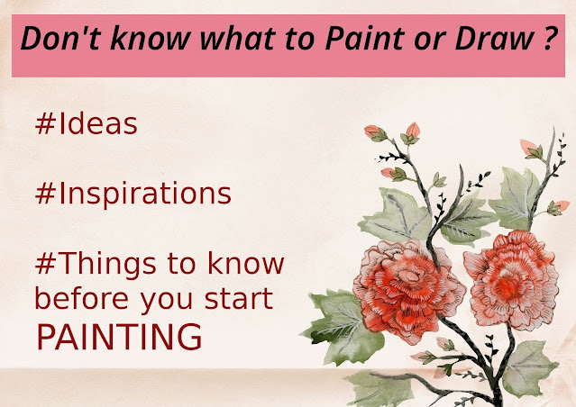 Painting ideas, inspiration, things to know before you start painting