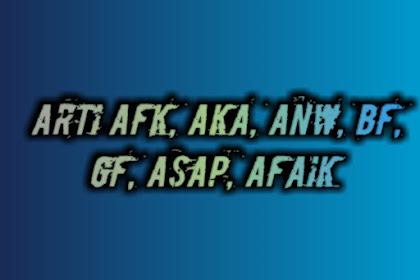 Arti Kata Afk, Aka, Anw, Bf, Gf, Asap, Afaik Singkatan Gaul 2020 Bahasa Inggris
