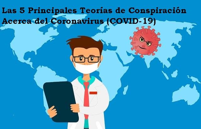 Las 5 Teorías de Conspiración Acerca del Coronavirus