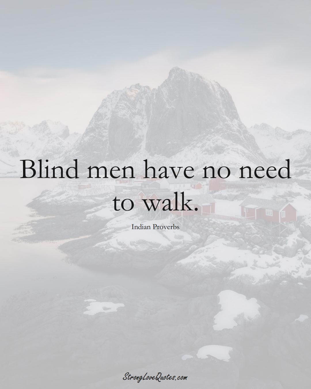 Blind men have no need to walk. (Indian Sayings);  #AsianSayings