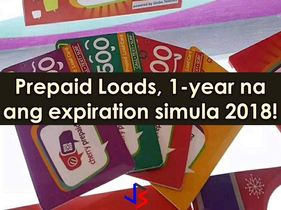 Starting January 5, 2018, prepaid load consumers will enjoy a one-year expiration regardless of the amount.    The prolong lifespan of prepaid loads for cell phones are the product of joint memorandum being signed by the Department of Trade and Industry (DTI), the Department of Information and Communications Technology (DICT) and the National Telecommunications Commission (NTC).