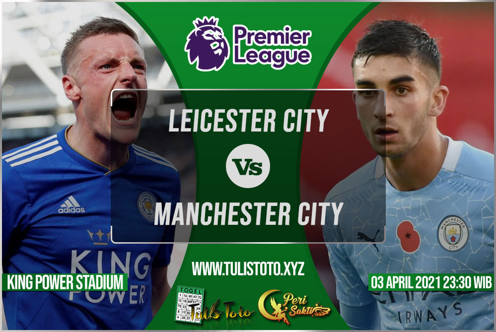 Prediksi Leicester City vs Manchester City 03 April 2021