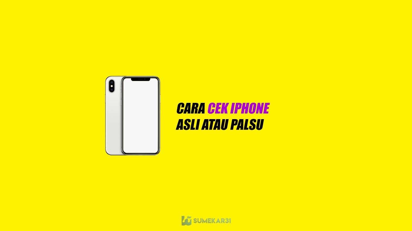 Bagaimana Cara Memeriksa iPhone kamu Apakah Asli atau Palsu?
