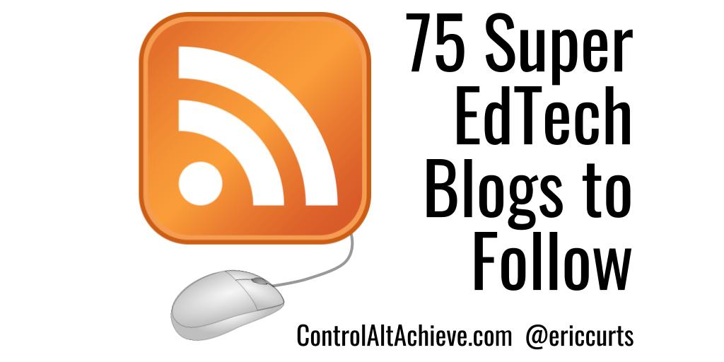 75 Super EdTech Blogs to Follow