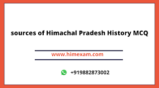 sources of Himachal Pradesh History MCQ